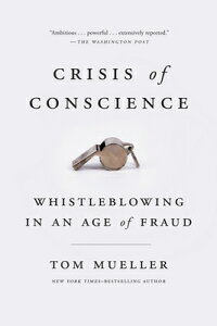 Crisis of Conscience: Whistleblowing in an Age of Fraud CRISIS OF CONSCIENCE [ Tom Mueller ]
