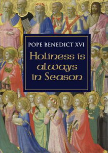 Holiness Is Always in Season HOLINESS IS ALWAYS IN SEASON [ Pope Emeritus Benedict XVI ]