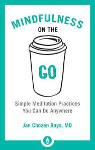 Mindfulness on the Go: Simple Meditation Practices You Can Do Anywhere MINDFULNESS ON THE GO (Shambhala Pocket Library) [ Jan Chozen Bays ]
