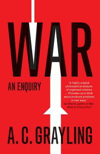 War: An Enquiry WAR (Vices and Virtues) [ A. C. Grayling ]