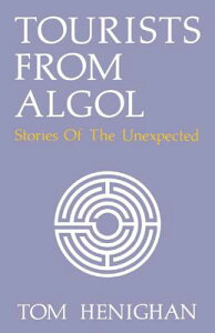 Tourists from ALGOL: Stories of the Unexpected TOURISTS FROM ALGOL [ Tom Henighan ]