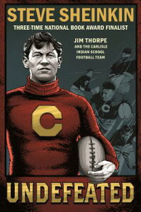 Undefeated: Jim Thorpe and the Carlisle Indian School Football Team UNDEFEATED JIM THORPE & THE CA [ Steve Sheinkin ]
