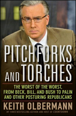 Pitchforks and Torches: The Worst of the Worst, from Beck, Bill, and Bush to Palin and Other Posturi画像