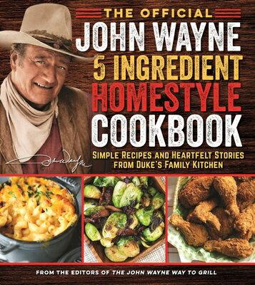 洋書, FAMILY LIFE & COMICS The Official John Wayne 5-Ingredient Homestyle Cookbook: Simple Recipes and Heartfelt Stories from D OFF JOHN WAYNE 5-INGREDIENT HO Editor The Official John Wayne Magazine