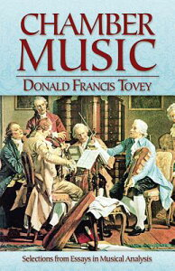 Chamber Music: Selections from Essays in Musical Analysis CHAMBER MUSIC [ Donald Francis Tovey ]