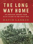 The Long Way Home: An American Journey from Ellis Island to the Great War LONG WAY HOME 2M [ David Laskin ]