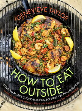 How to Eat Outside: Fabulous Al Fresco Food for Bbqs, Bonfires, Camping and More HT EAT OUTSIDE [ Genevieve Taylor ]