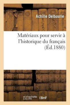 Materiaux Pour Servir A L'Historique Du Francais = Mata(c)Riaux Pour Servir A L'Historique Du Franaa FRE-MATERIAUX POUR SERVIR A LH (Histoire) [ Delboulle-A ]