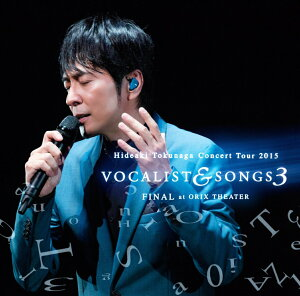 Concert Tour 2015 VOCALIST & SONGS 3 FINAL at ORIX THEATER [ 徳永英明 ]
