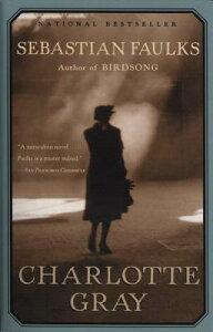 Charlotte Gray CHARLOTTE GRAY (Vintage International) [ Sebastian Faulks ]