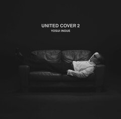UNITED COVERS 2 [ 井上陽水 ]