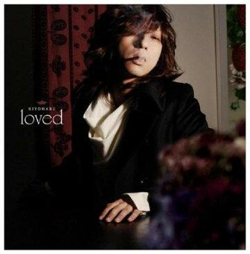 loved(初回生産限定) [ 清春 ]
