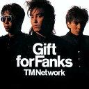 Gift for Fanks [ TM NETWORK ]
