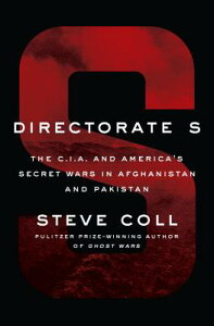 Directorate S: The C.I.A. and America's Secret Wars in Afghanistan and Pakistan DIRECTORATE S [ Steve Coll ]
