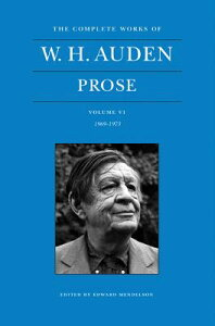 The Complete Works of W. H. Auden, Volume VI: Prose: 1969-1973 COMP WORKS OF W H AUDEN VOLUME [ W. H. Auden ]