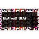BEAT out! Anthology [ GLAY ]