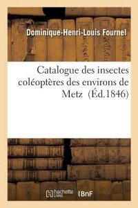 Catalogue Des Insectes Coleopteres Des Environs de Metz = Catalogue Des Insectes Cola(c)Opta]res Des FRE-CATALOGUE DES INSECTES COL (Sciences) [ Fournel-D-H-L ]