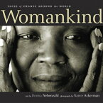 Womankind: Faces of Change Around the World WOMANKIND [ Donna Nebenzahl ]