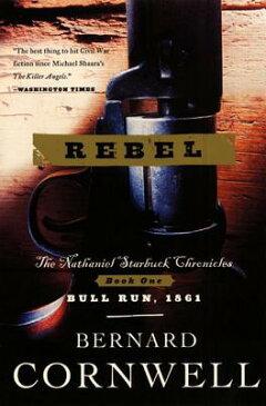 Rebel NATHANIEL STARBUCK BK01 REBEL (Nathaniel Starbuck Chronicles) [ Bernard Cornwell ]