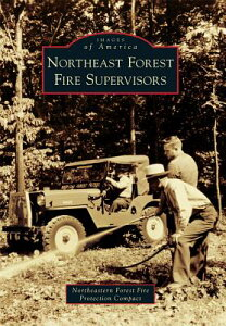 Northeast Forest Fire Supervisors NORTHEAST FOREST FIRE SUPERVIS (Images of America) [ Northeastern Forest Fire Protec Compact ]