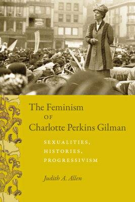 The Feminism of Charlotte Perkins Gilman: Sexualities, Histories, Progressivism画像