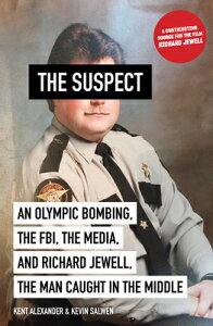 The Suspect: An Olympic Bombing, the Fbi, the Media, and Richard Jewell, the Man Caught in the Middl SUSPECT [ Kent Alexander ]