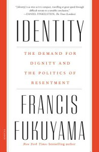 Identity: The Demand for Dignity and the Politics of Resentment IDENTITY [ Francis Fukuyama ]