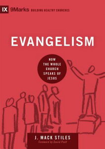 Evangelism: How the Whole Church Speaks of Jesus EVANGELISM (9marks: Building Healthy Churches) [ J. Mack Stiles ]