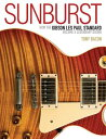 Sunburst: How the Gibson Les Paul Standard Became a Legendary Guitar SUNBURST [ Tony Bacon ]