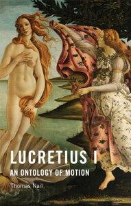 Lucretius I: An Ontology of Motion LUCRETIUS I [ Thomas Nail ]