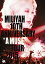 """10th Anniversary """"A MUSE"""" Tour 2015 [ 加藤ミリヤ ]"""