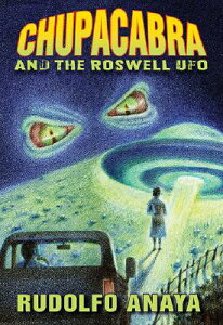 Chupacabra and the Roswell UFO CHUPACABRA & ROSWELL UFO [ Rudolfo Anaya ]