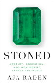 Stoned: Jewelry, Obsession, and How Desire Shapes the World [ Aja Raden ]