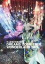 史上最強の移動遊園地 DREAMS COME TRUE WONDERLAND 2011 [ DREAMS COME TRUE ]