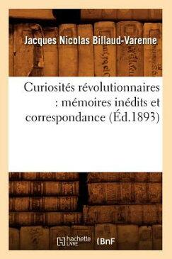 Curiosites Revolutionnaires: Memoires Inedits Et Correspondance (Ed.1893) FRE-CURIOSITES REVOLUTIONNAIRE (Histoire) [ Beuverand de la Loyere P. ]