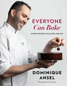 Everyone Can Bake: Simple Recipes to Master and Mix EVERYONE CAN BAKE [ Dominique Ansel ]