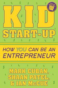 Kid Start-Up: How You Can Become an Entrepreneur KID START-UP [ Mark Cuban ]