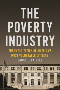 The Poverty Industry: The Exploitation of America's Most Vulnerable Citizens POVERTY INDUSTRY (Families, Law, and Society) [ Daniel L. Hatcher ]