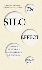The Silo Effect: The Peril of Expertise and the Promise of Breaking Down Barriers SILO EFFECT [ Gillian Tett ]