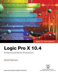 Logic Pro X 10.4 - Apple Pro Training Series: Professional Music Production LOGIC PRO X 104 - APPLE PRO TR (Apple Pro Training) [ David Nahmani ]