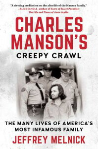 Charles Manson's Creepy Crawl: The Many Lives of America's Most Infamous Family CHARLES MANSONS CREEPY CRAWL [ Jeffrey Melnick ]