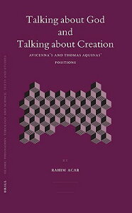 Talking about God and Talking about Creation: Avicenna's and Thomas Aquinas' Positions TALKING ABT GOD & TALKING ABT (Islamic Philosophy, Theology and Science. Texts and Studies) [ Rahim Acar ]