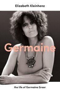 Germaine: The Life of Germaine Greer GERMAINE [ Elizabeth Kleinhenz ]