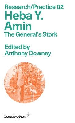 洋書, ART & ENTERTAINMENT Heba Y. Amin: The Generals Stork HEBA Y AMIN Sternberg Press ResearchPractice Anthony Downey
