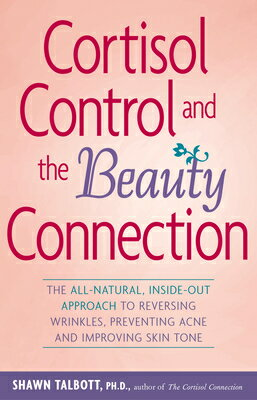 Cortisol Control and the Beauty Connection: The All-Natural, Inside-Out Approach to Reversing Wrinkl画像