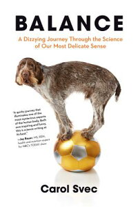 Balance: A Dizzying Journey Through the Science of Our Most Delicate Sense BALANCE [ Carol Svec ]