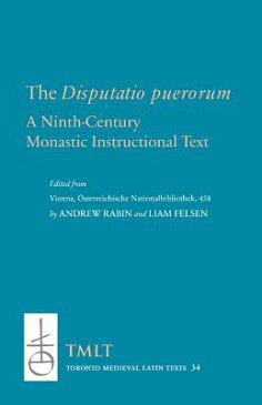 The Disputatio Puerorum: A Ninth-Century Monastic Instructional Text DISPUTATIO PUERORUM (Toronto Medieval Texts & Translations) [ Osterreichische Nationalbibliothek ]