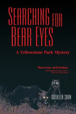 Searching for Bear Eyes: A Yellowstone Park Mystery SEARCHING FOR BEAR EYES [ Kathleen Snow ]