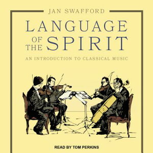 Language of the Spirit: An Introduction to Classical Music LANGUAGE OF THE SPIRIT M [ Jan Swafford ]