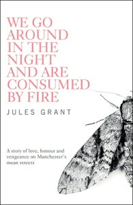 We Go Around in the Night and Are Consumed by Fire WE GO AROUND IN THE NIGHT & AR [ Jules Grant ]
